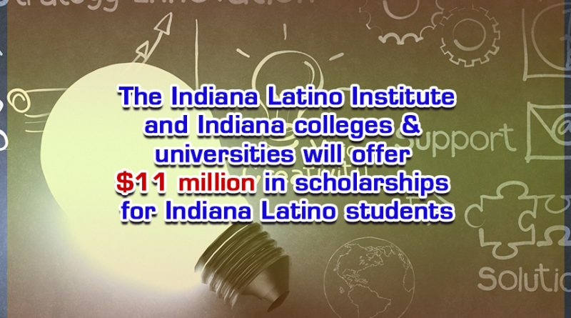 The Indiana Latino Institute and Indiana colleges & universities will offer $11 million in scholarships for Indiana Latino students.