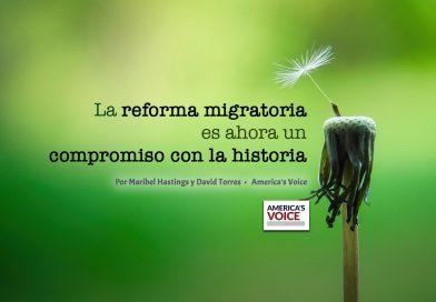 La reforma migratoria es ahora un compromiso con la historia