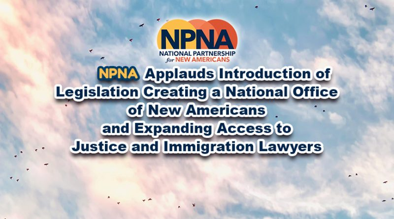 NPNA Applauds Introduction of Legislation Creating a National Office of New Americans and Expanding Access to Justice and Immigration Lawyers