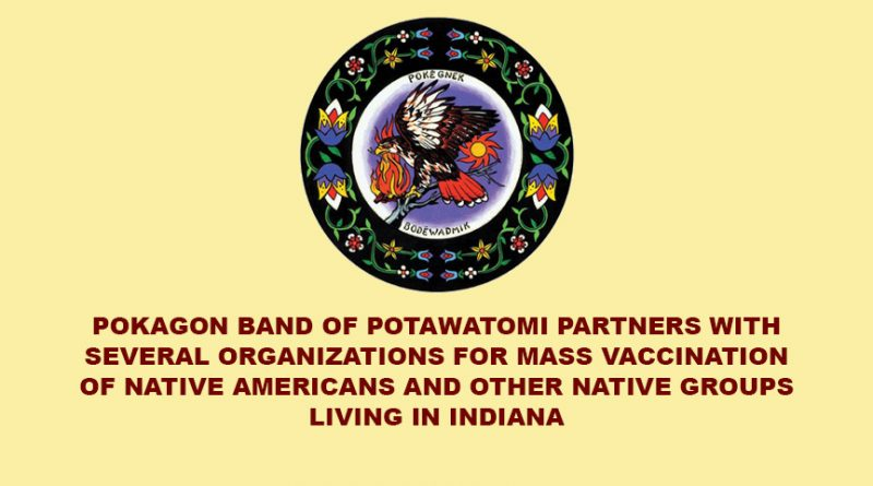 POKAGON BAND OF POTAWATOMI PARTNERS WITH SEVERAL ORGANIZATIONS FOR MASS VACCINATION OF NATIVE AMERICANS AND OTHER NATIVE GROUPS LIVING IN INDIANA